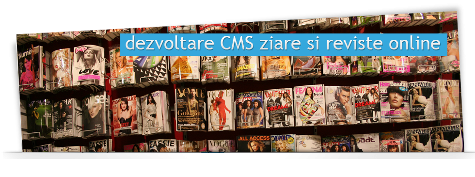 Dezvoltare CMS ziare si reviste online